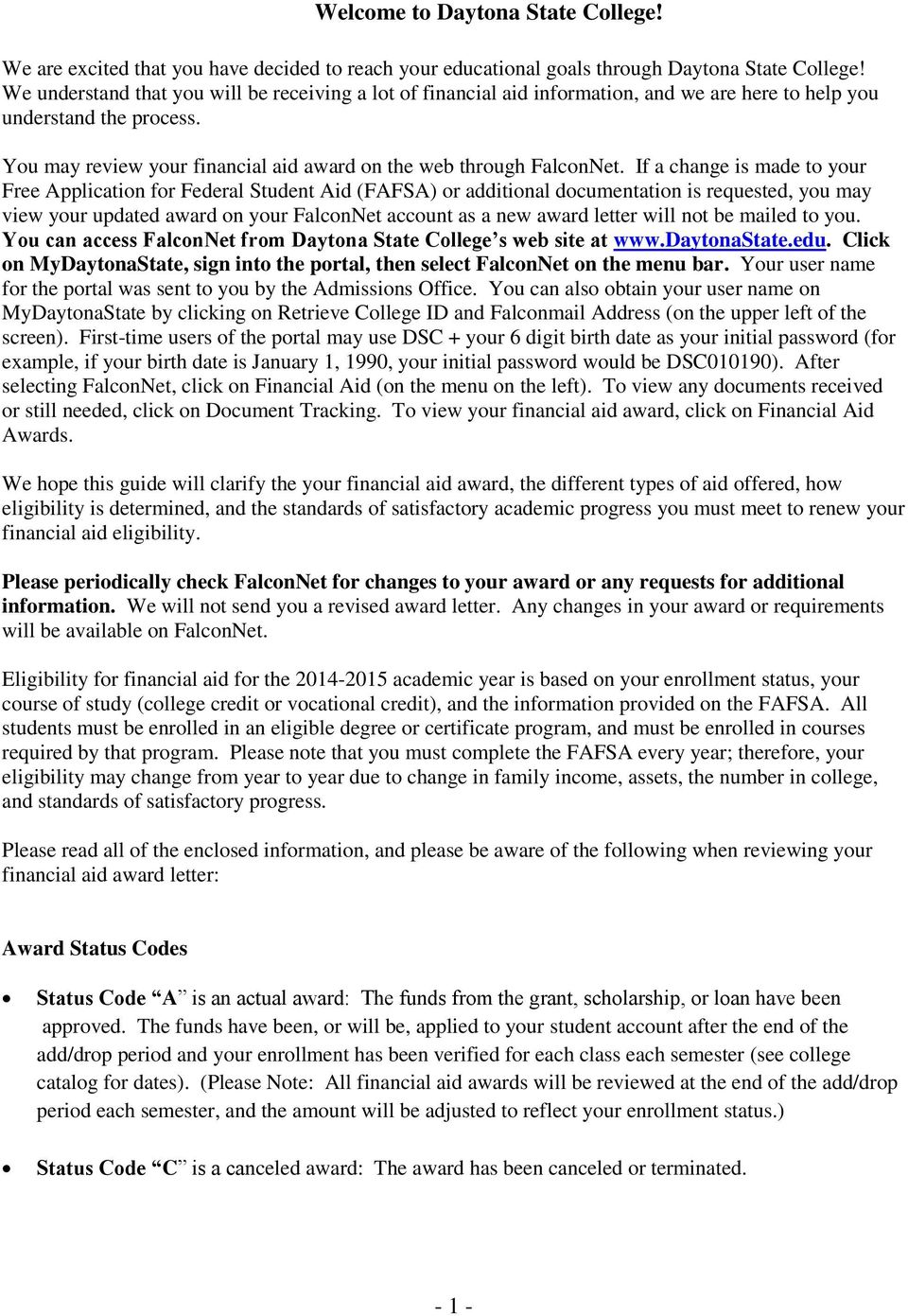 If a change is made t yur Free Applicatin fr Federal Student Aid (FAFSA) r additinal dcumentatin is requested, yu may view yur updated award n yur FalcnNet accunt as a new award letter will nt be