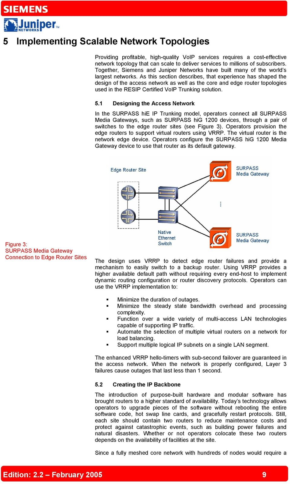 As this section describes, that experience has shaped the design of the access network as well as the core and edge router topologies used in the RESIP Certified VoIP Trunking solution. 5.