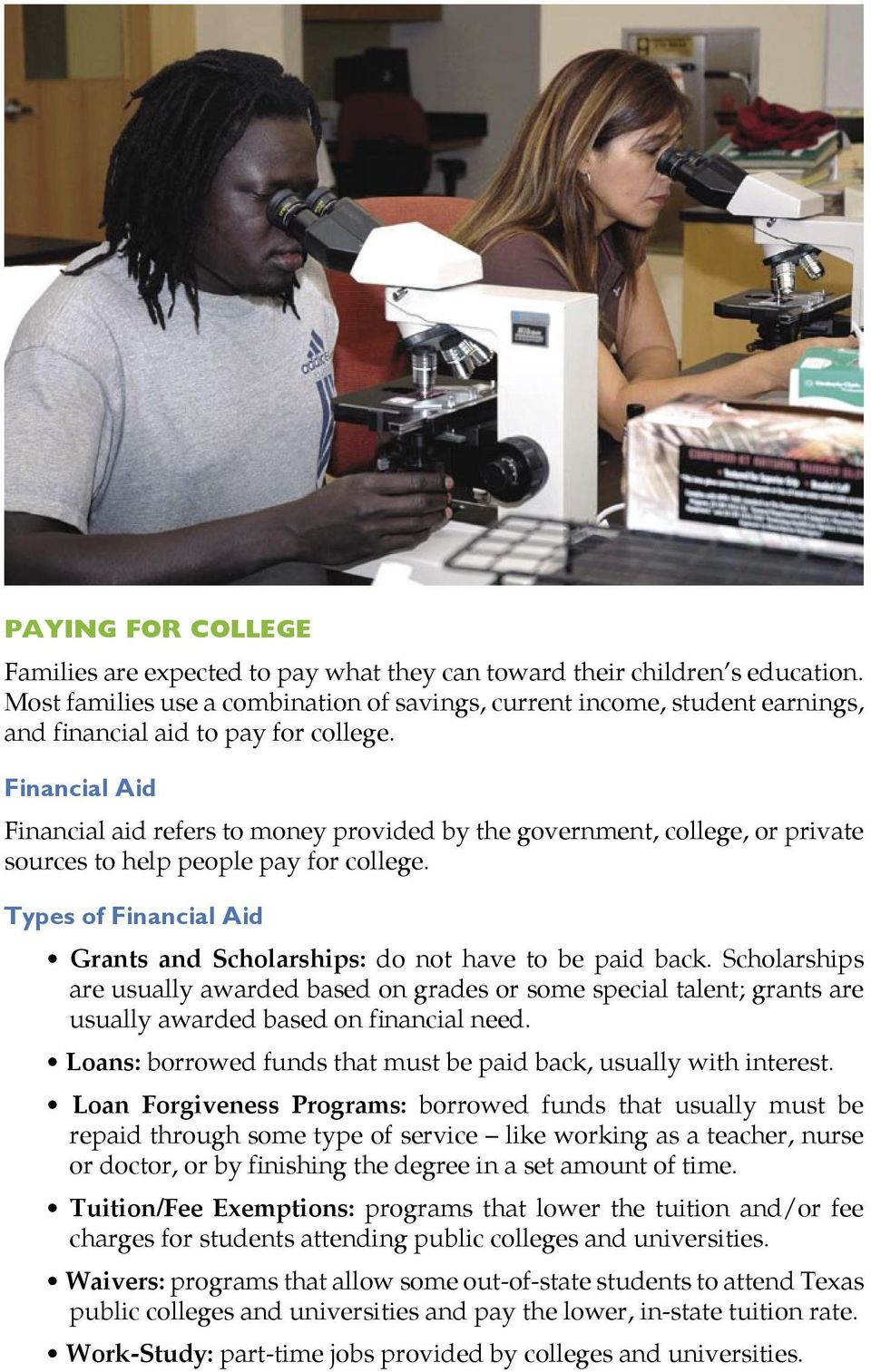 Financial Aid Financial aid refers to money provided by the government, college, or private sources to help people pay for college.