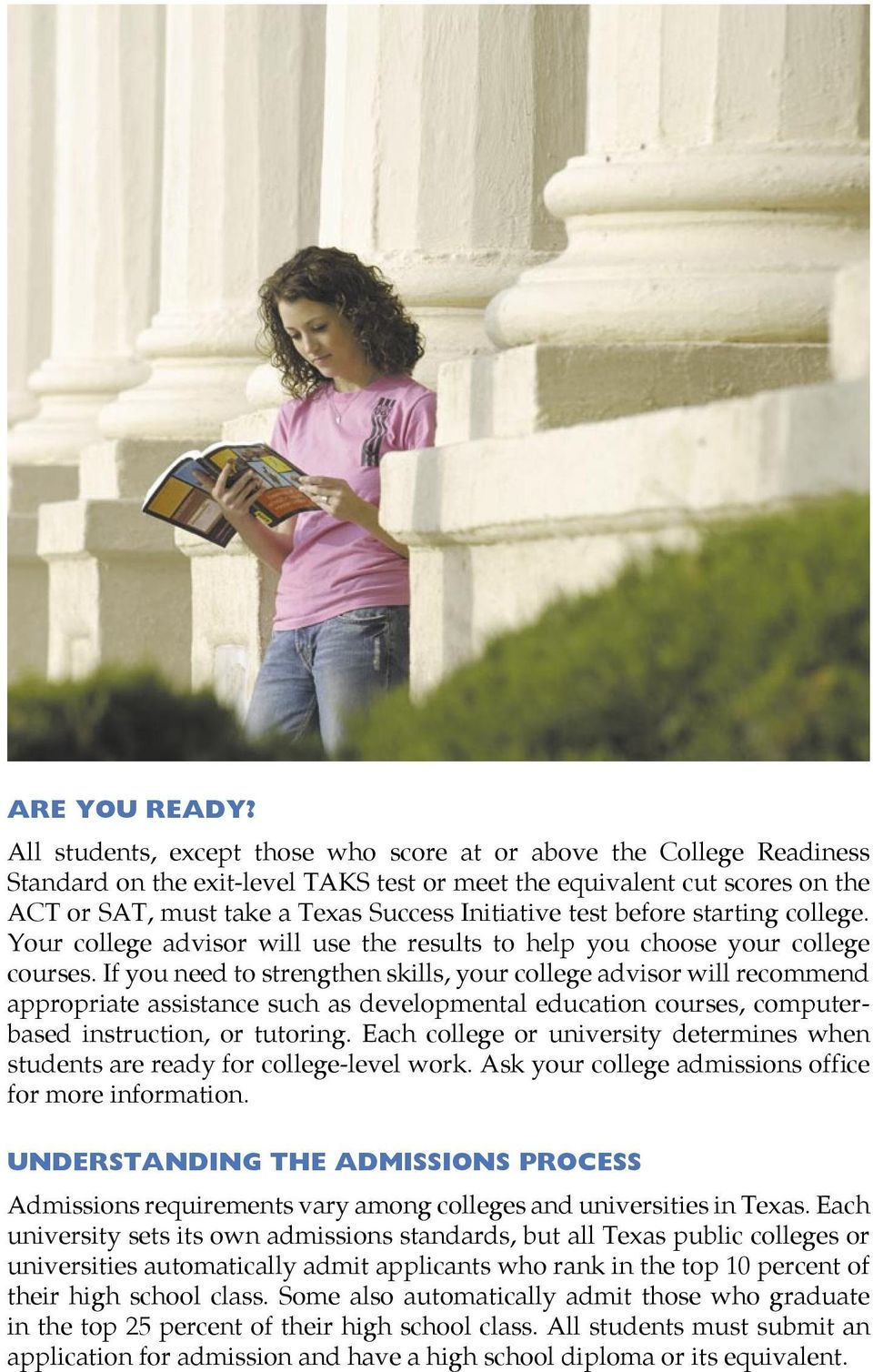 test before starting college. Your college advisor will use the results to help you choose your college courses.