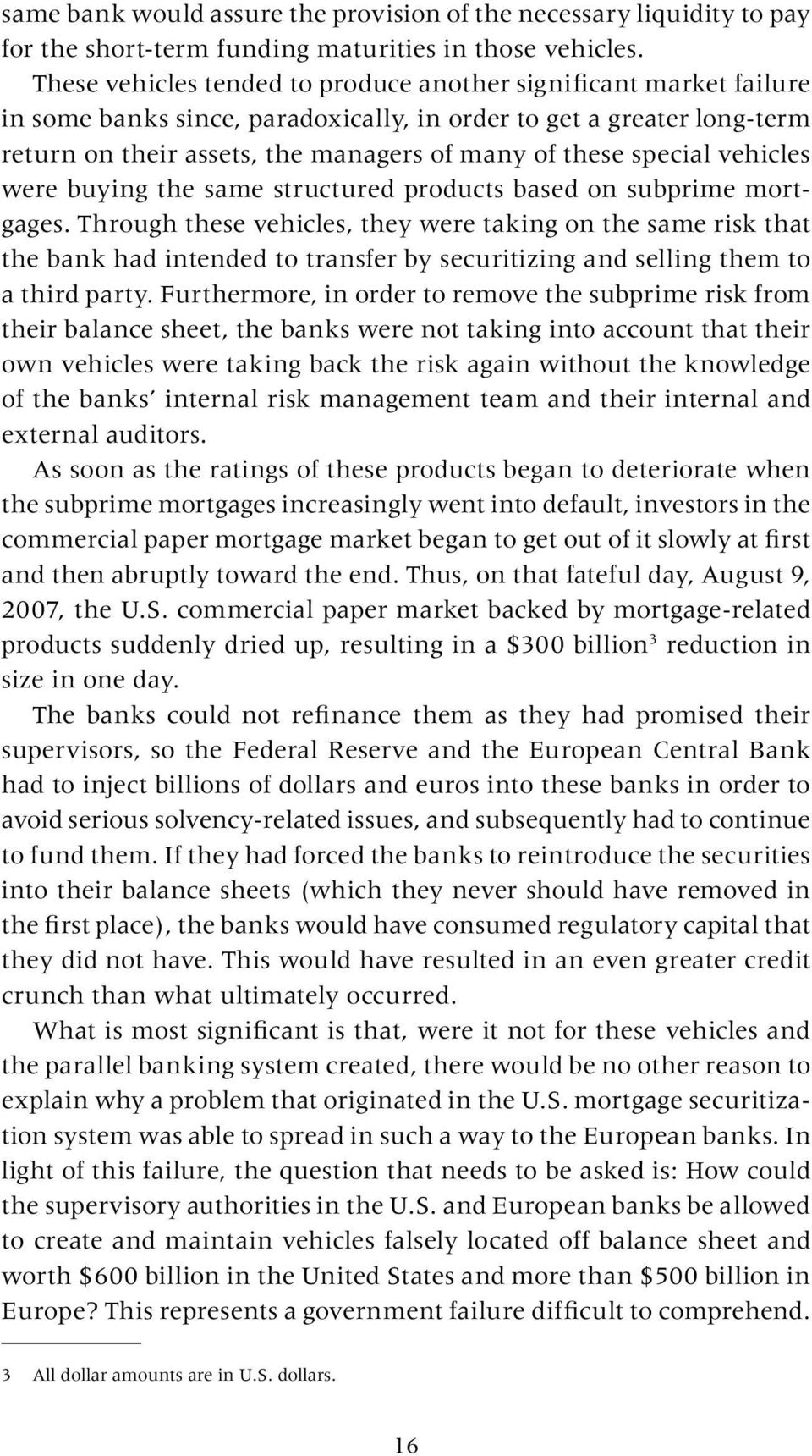 special vehicles were buying the same structured products based on subprime mortgages.