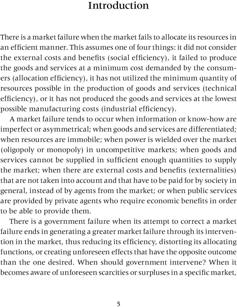 (allocation efficiency), it has not utilized the minimum quantity of resources possible in the production of goods and services (technical efficiency), or it has not produced the goods and services