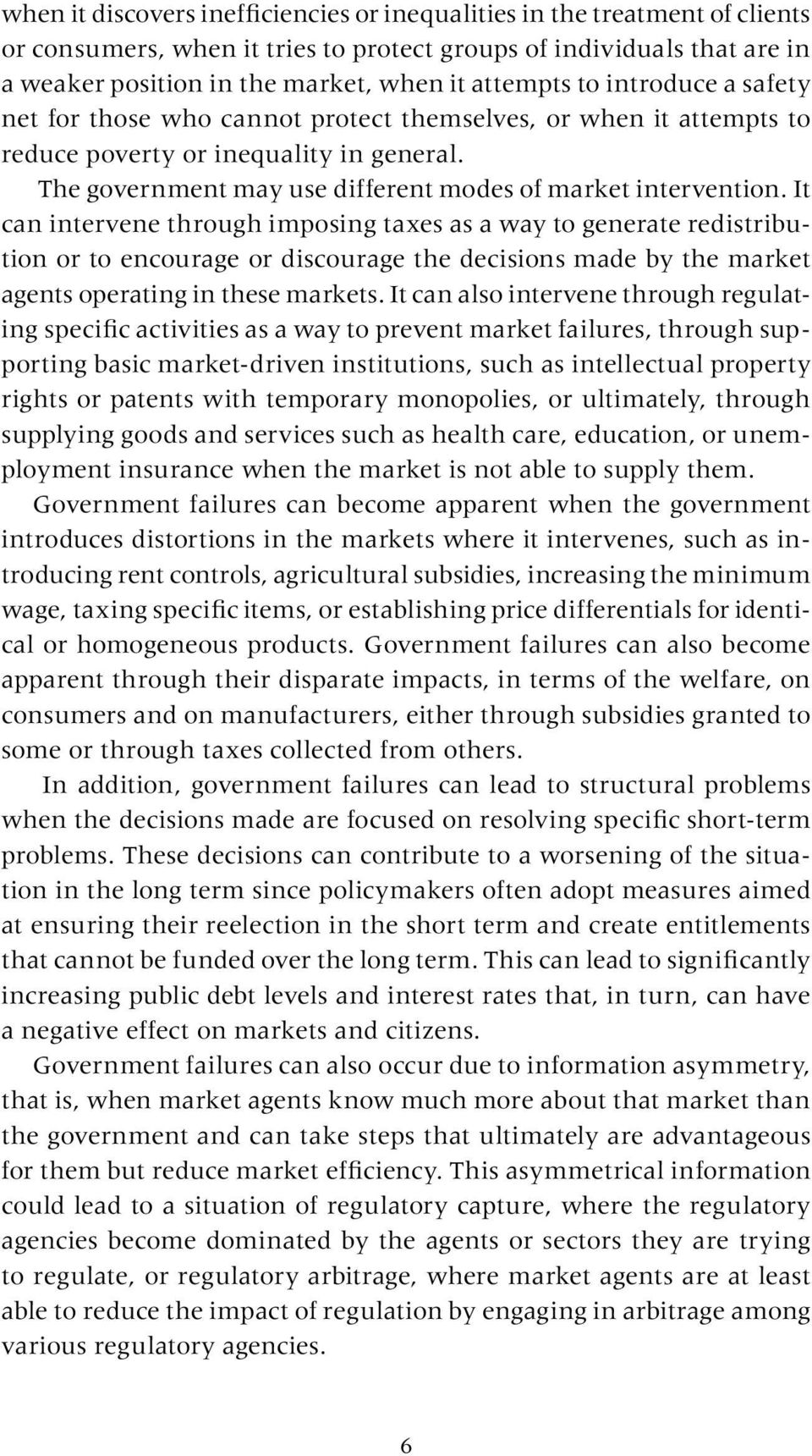 It can intervene through imposing taxes as a way to generate redistribution or to encourage or discourage the decisions made by the market agents operating in these markets.