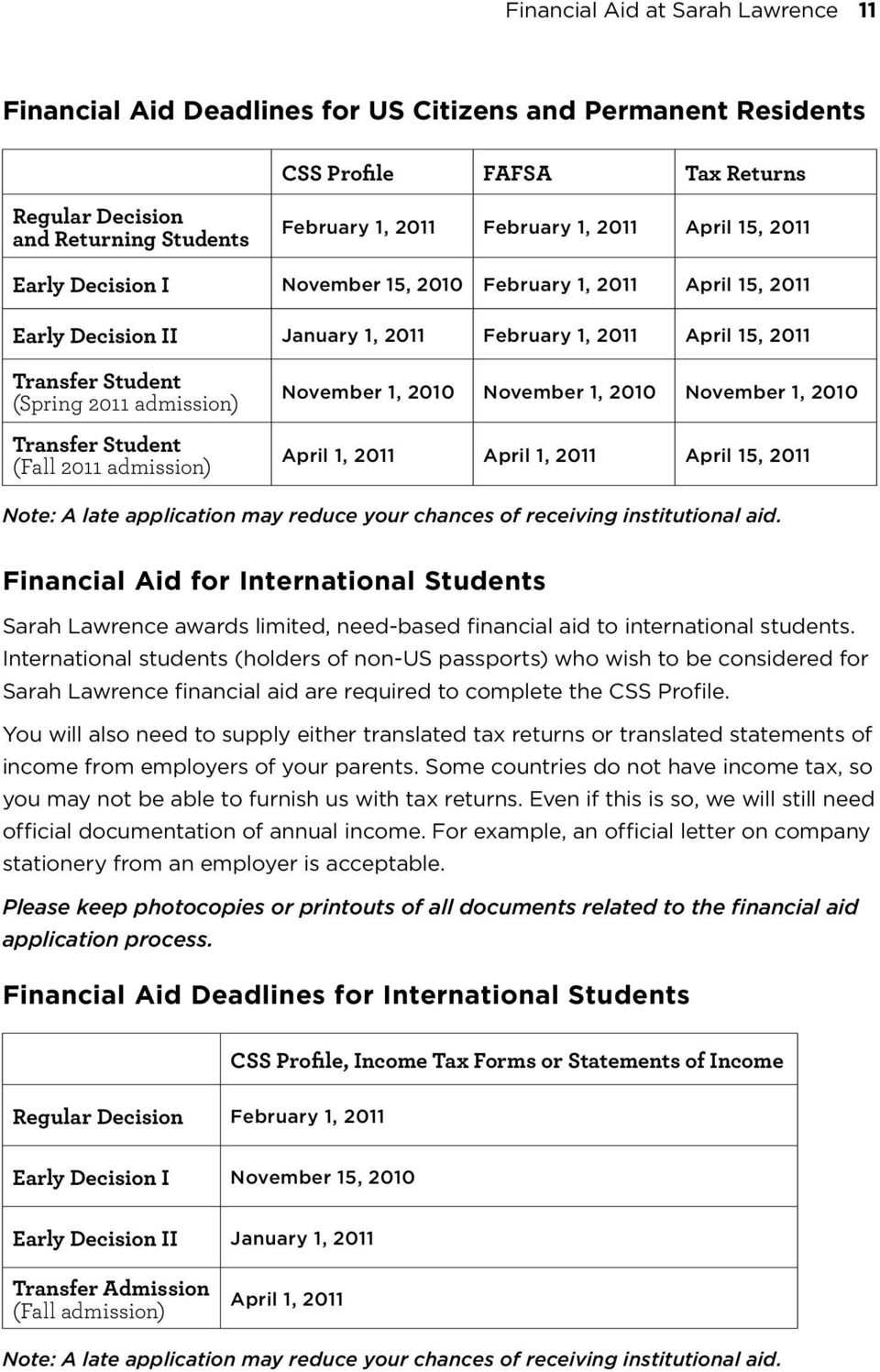 Transfer Student (Fall 2011 admission) November 1, 2010 November 1, 2010 November 1, 2010 April 1, 2011 April 1, 2011 April 15, 2011 Note: A late application may reduce your chances of receiving