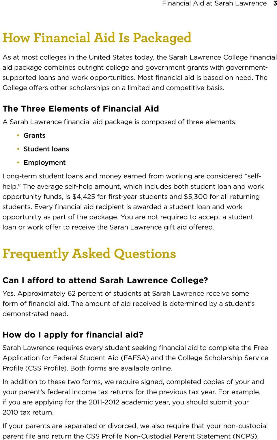 The Three Elements of Financial Aid A Sarah Lawrence financial aid package is composed of three elements: Grants Student loans Employment Long-term student loans and money earned from working are
