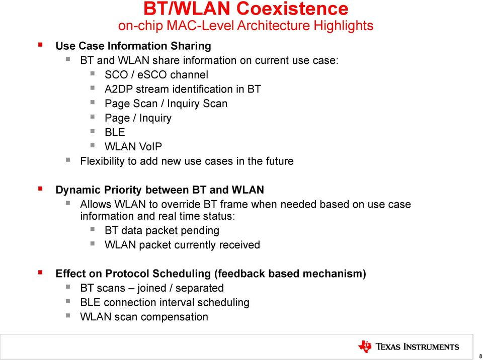 Priority between BT and WLAN Allows WLAN to override BT frame when needed based on use case information and real time status: BT data packet pending WLAN