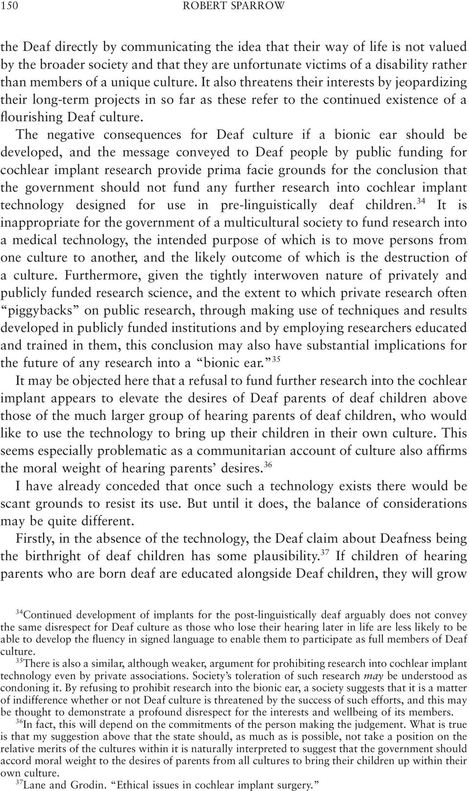 The negative consequences for Deaf culture if a bionic ear should be developed, and the message conveyed to Deaf people by public funding for cochlear implant research provide prima facie grounds for