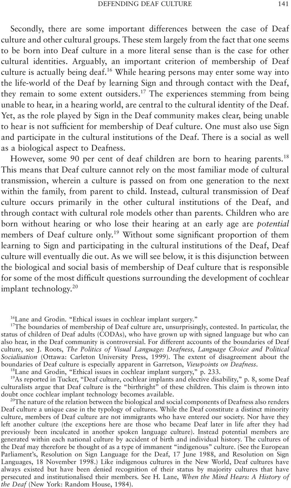 Arguably, an important criterion of membership of Deaf culture is actually being deaf.