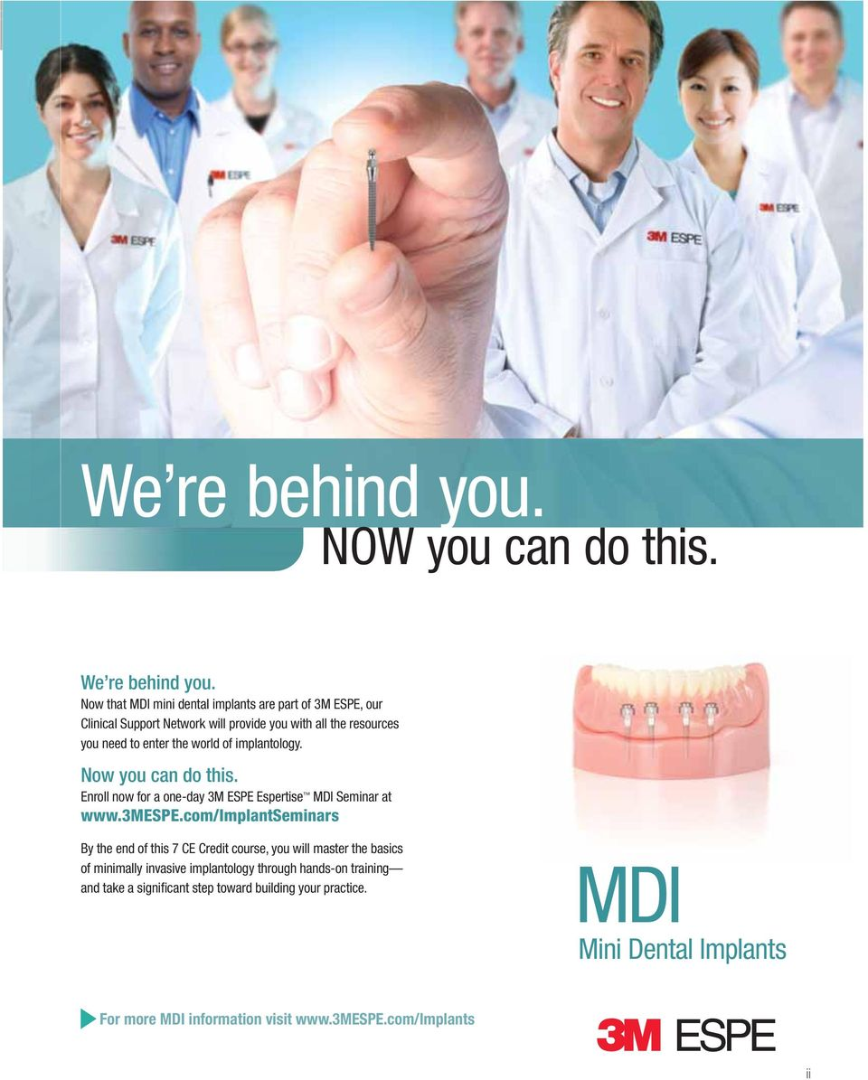 world of implantology. Now you can do this. Enroll now for a one-day 3M ESPE Espertise MDI Seminar at www.3mespe.