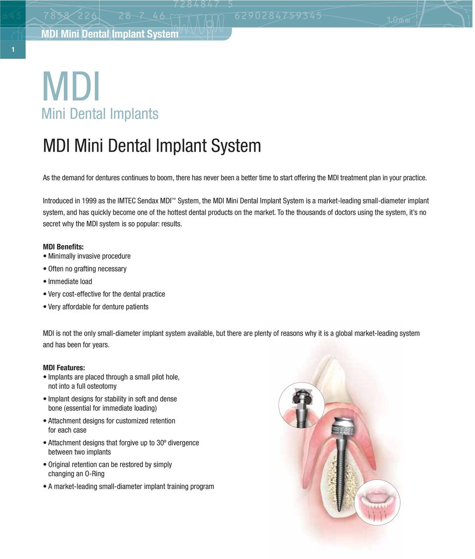 Introduced in 1999 as the IMTEC Sendax MDI System, the MDI Mini Dental Implant System is a market-leading small-diameter implant system, and has quickly become one of the hottest dental products on