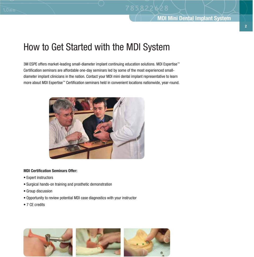 Contact your MDI mini dental implant representative to learn more about MDI Espertise Certification seminars held in convenient locations nationwide, year-round.