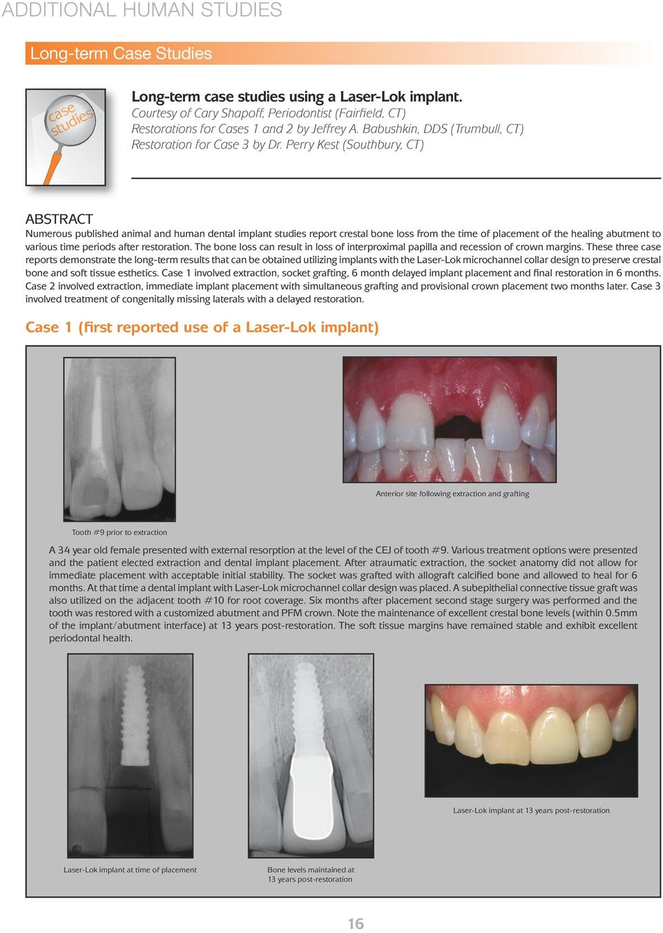Perry Kest (Southbury, CT) Numerous published animal and human dental implant studies report crestal bone loss from the time of placement of the healing abutment to various time periods after