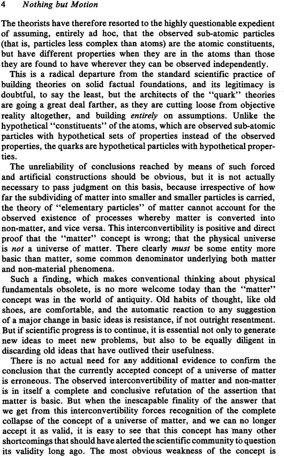 This is a radical departure from the standard scientific practice of building theories on solid factual foundations, and its legitimacy is doubtful, to say the least, but the architects of the quark