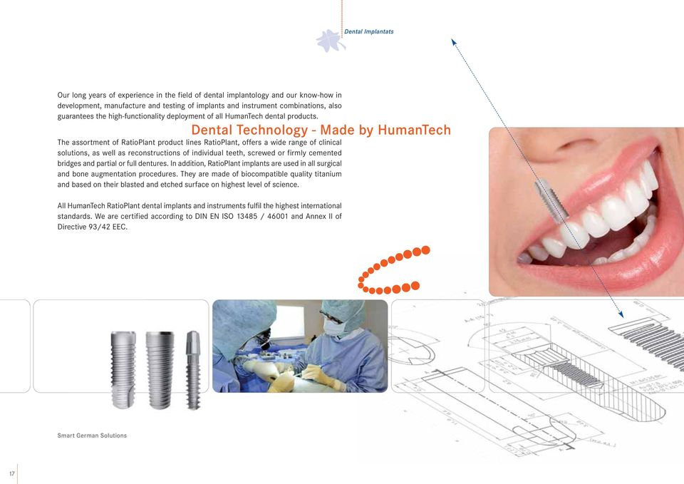Dental Technology - Made by HumanTech The assortment of RatioPlant product lines RatioPlant, offers a wide range of clinical solutions, as well as reconstructions of individual teeth, screwed or