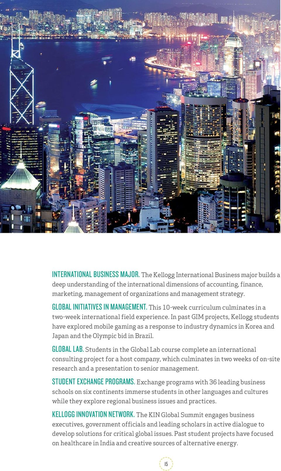 GLOBAL INITIATIVES IN MANAGEMENT. This 10-week curriculum culminates in a two-week international field experience.