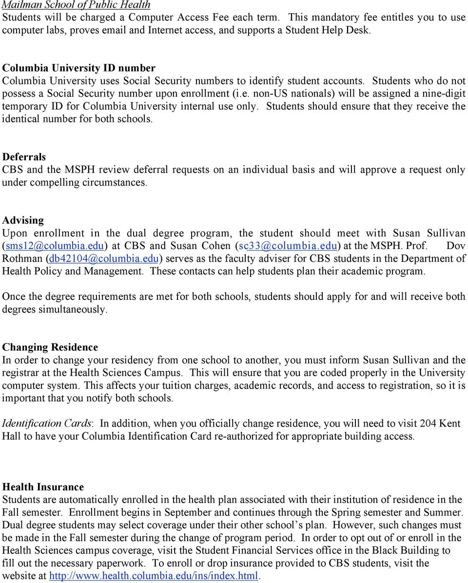 Columbia University ID number Columbia University uses Social Security numbers to identify student accounts. Students who do not possess a Social Security number upon enrollment (i.e. non-us nationals) will be assigned a nine-digit temporary ID for Columbia University internal use only.