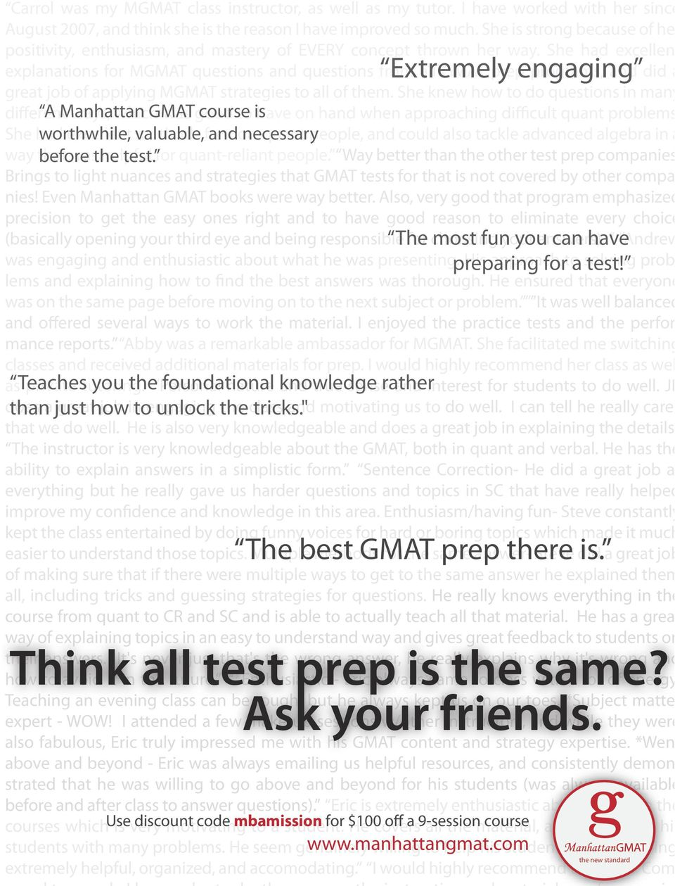She had excellent explanations for MGMAT questions and questions from Extremely all GMAT prep engaging programs, and did a great job of applying MGMAT strategies to all of them.