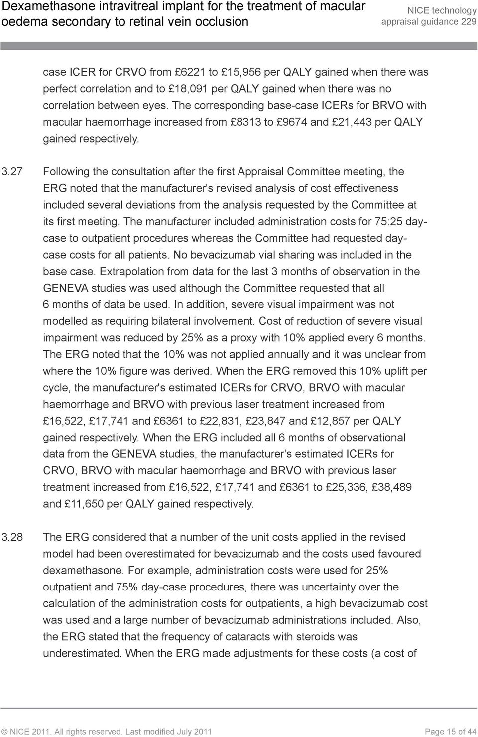 27 Following the consultation after the first Appraisal Committee meeting, the ERG noted that the manufacturer's revised analysis of cost effectiveness included several deviations from the analysis