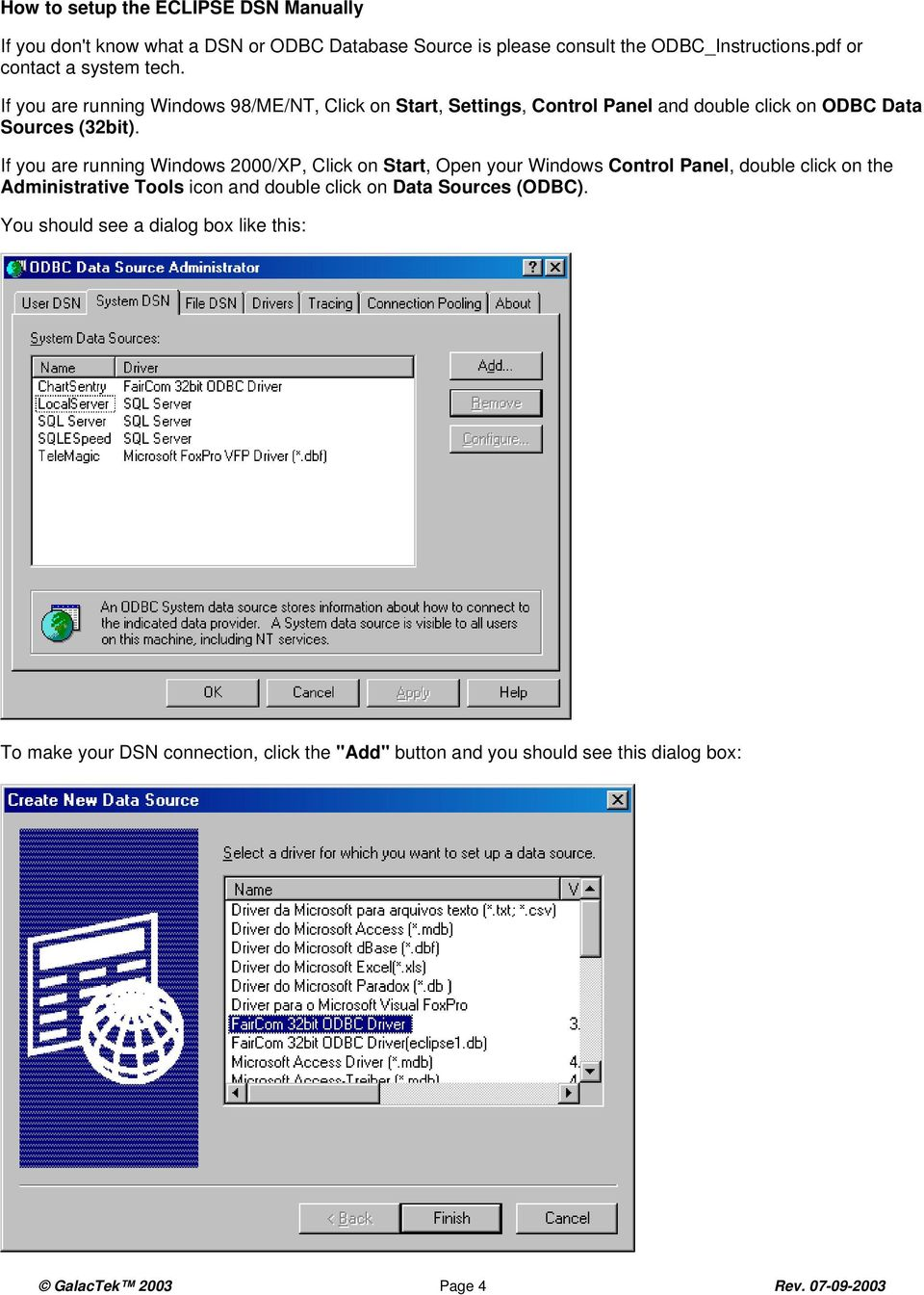 If you are running Windows 2000/XP, Click on Start, Open your Windows Control Panel, double click on the Administrative Tools icon and double click on