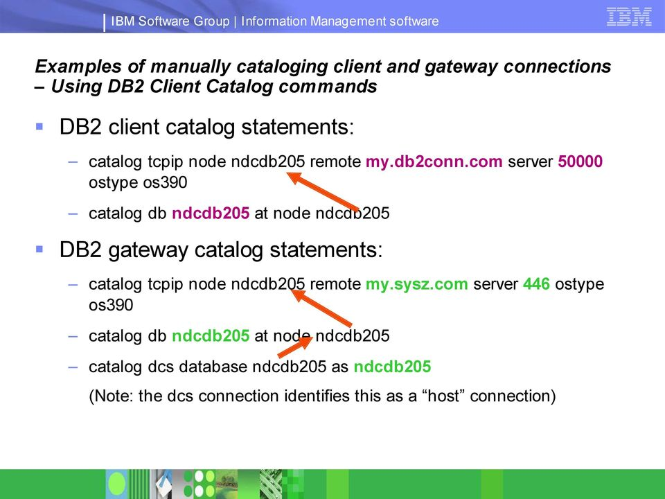 com server 50000 ostype os390 catalog db ndcdb205 at node ndcdb205 DB2 gateway catalog statements: catalog tcpip node