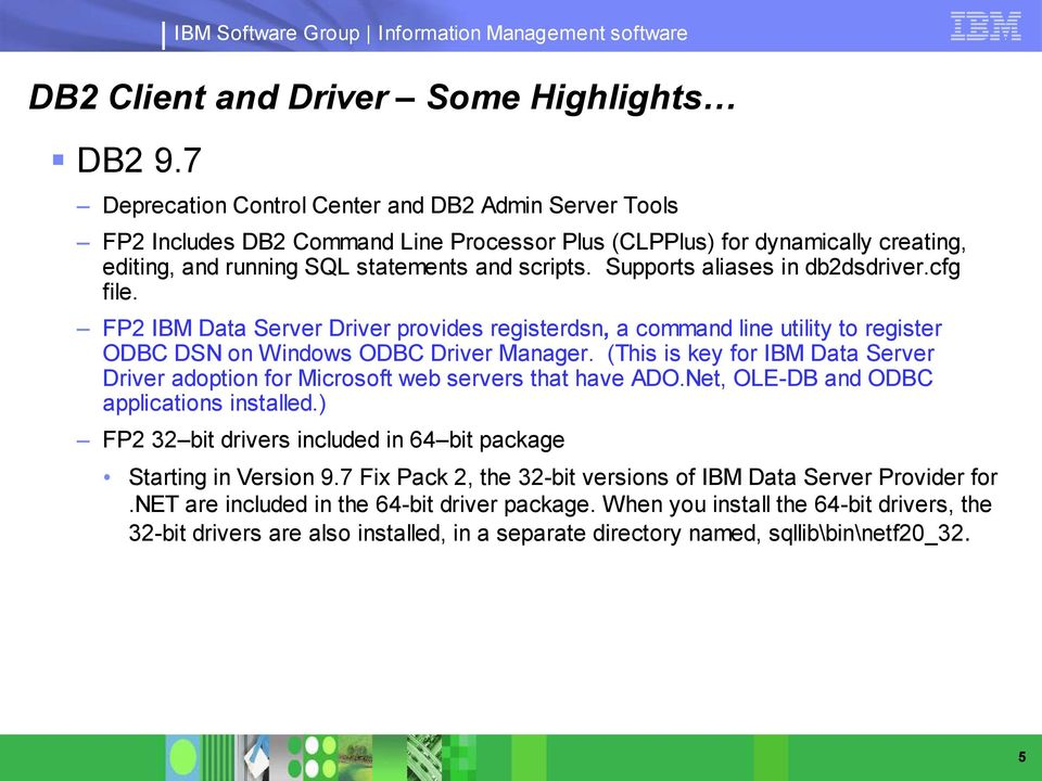 Supports aliases in db2dsdriver.cfg file. FP2 IBM Data Server Driver provides registerdsn, a command line utility to register ODBC DSN on Windows ODBC Driver Manager.
