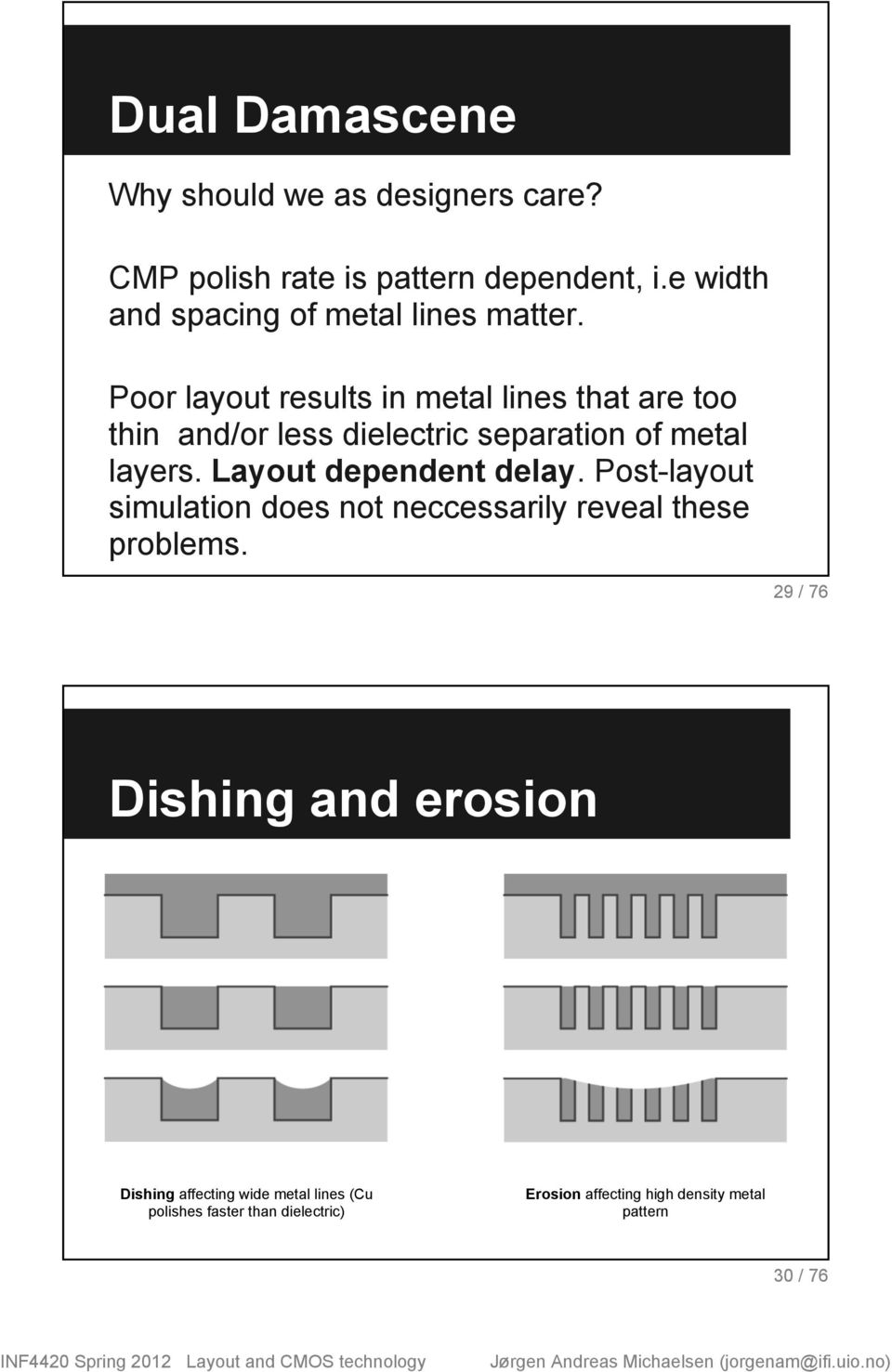 Poor layout results in metal lines that are too thin and/or less dielectric separation of metal layers.