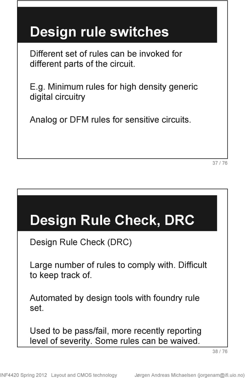 Difficult to keep track of. Automated by design tools with foundry rule set.