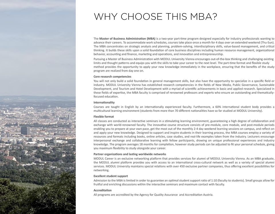 The MBA concentrates on strategic analysis and planning, problem-solving, interdisciplinary skills, value-based management, and critical thinking.