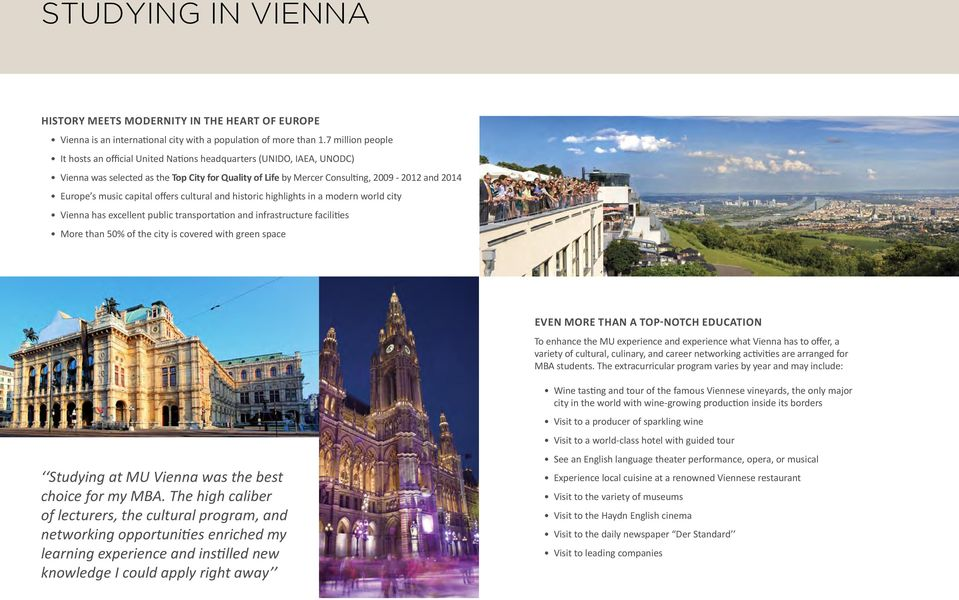 capital offers cultural and historic highlights in a modern world city Vienna has excellent public transportation and infrastructure facilities More than 50% of the city is covered with green space
