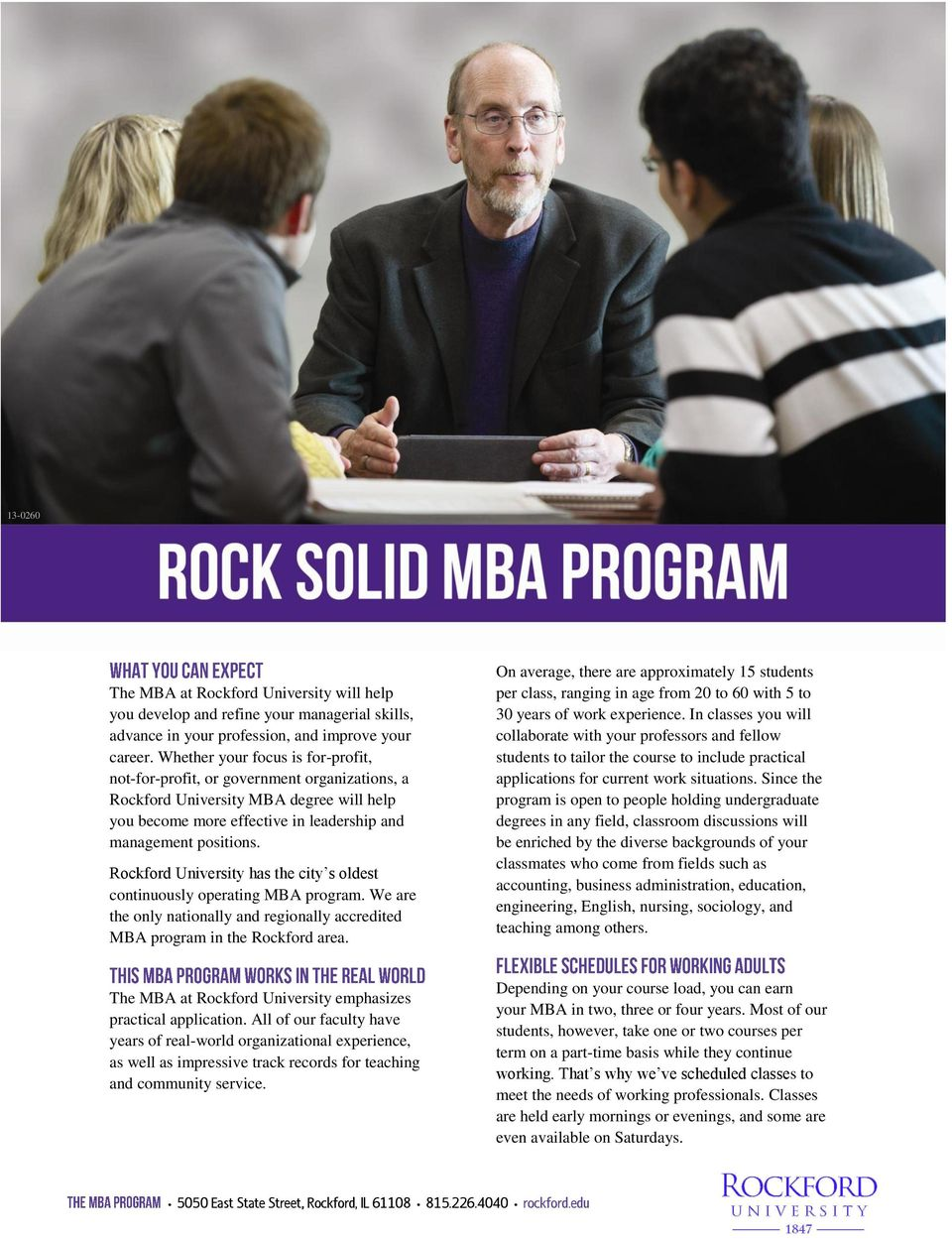 Rockford University has the city s oldest continuously operating MBA program. We are the only nationally and regionally accredited MBA program in the Rockford area.