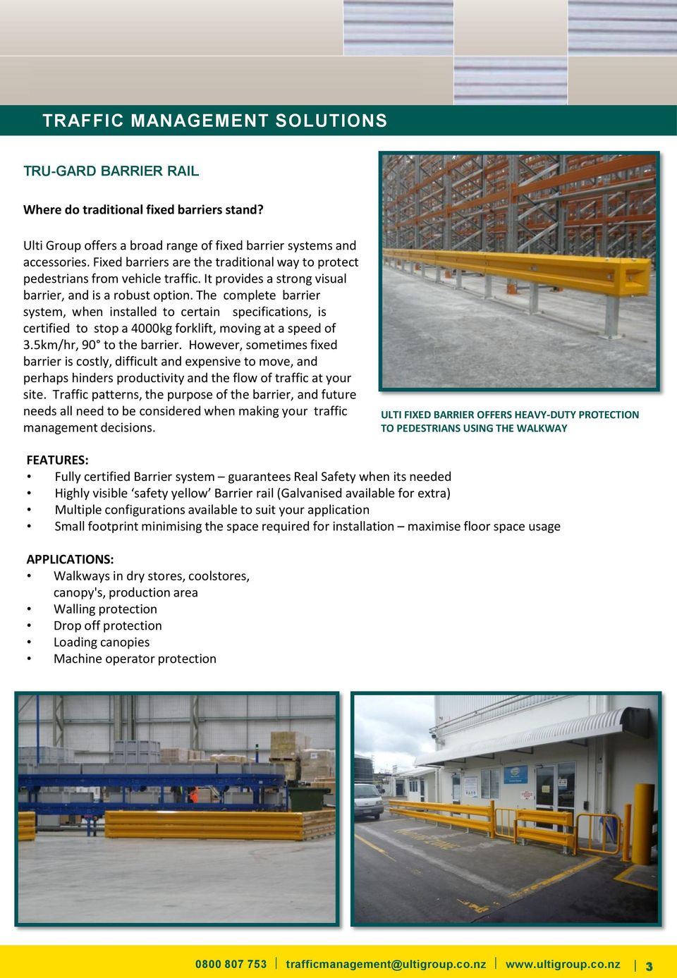 The complete barrier system, when installed to certain specifications, is certified to stop a 4000kg forklift, moving at a speed of 3.5km/hr, 90 to the barrier.