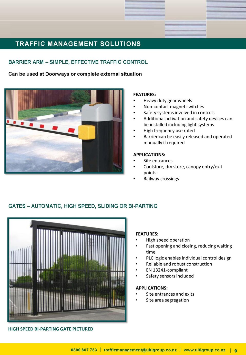 canopy entry/exit points Railway crossings GATES AUTOMATIC, HIGH SPEED, SLIDING OR BI-PARTING High speed operation Fast opening and closing, reducing waiting time PLC logic enables individual control