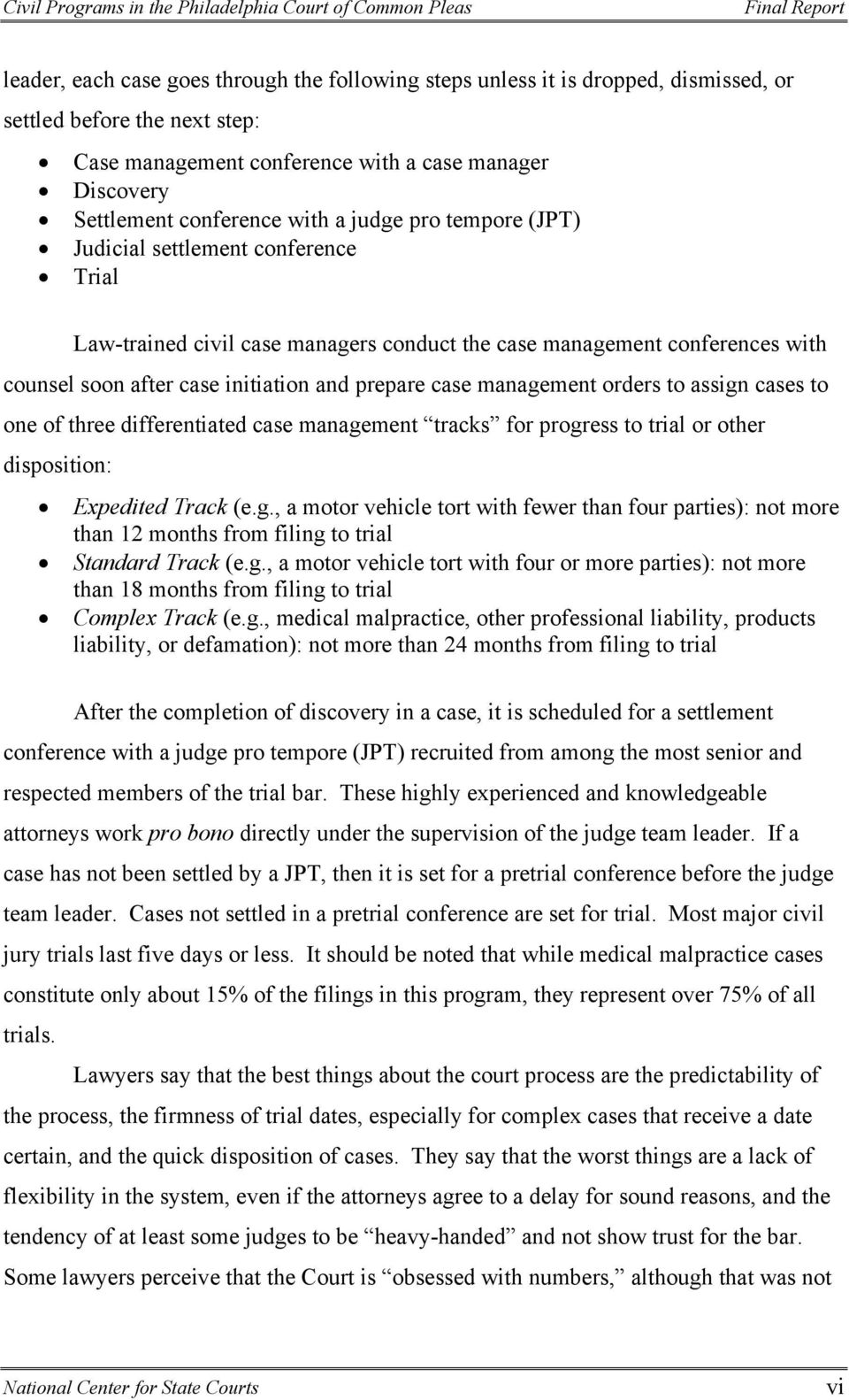 management orders to assign cases to one of three differentiated case management tracks for progress to trial or other disposition: Expedited Track (e.g., a motor vehicle tort with fewer than four parties): not more than 12 months from filing to trial Standard Track (e.