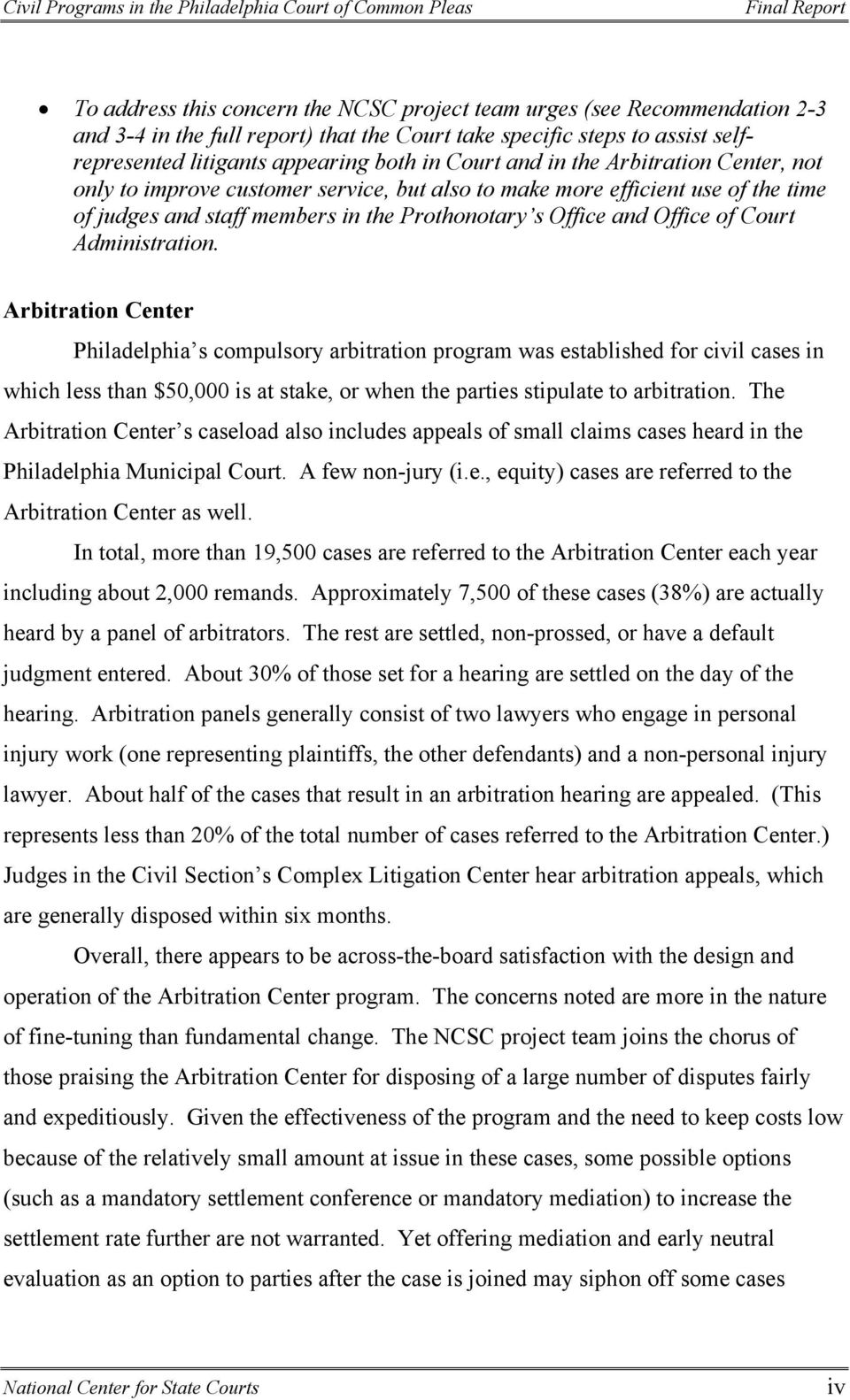 Administration. Arbitration Center Philadelphia s compulsory arbitration program was established for civil cases in which less than $50,000 is at stake, or when the parties stipulate to arbitration.