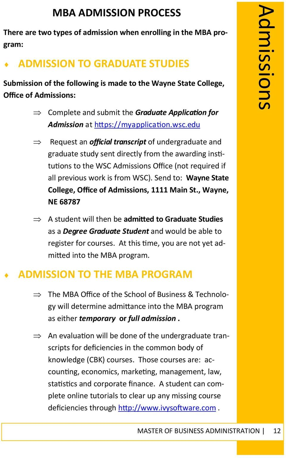 edu Admissions Request an official transcript of undergraduate and graduate study sent directly from the awarding ins tu ons to the WSC Admissions Office (not required if all previous work is from