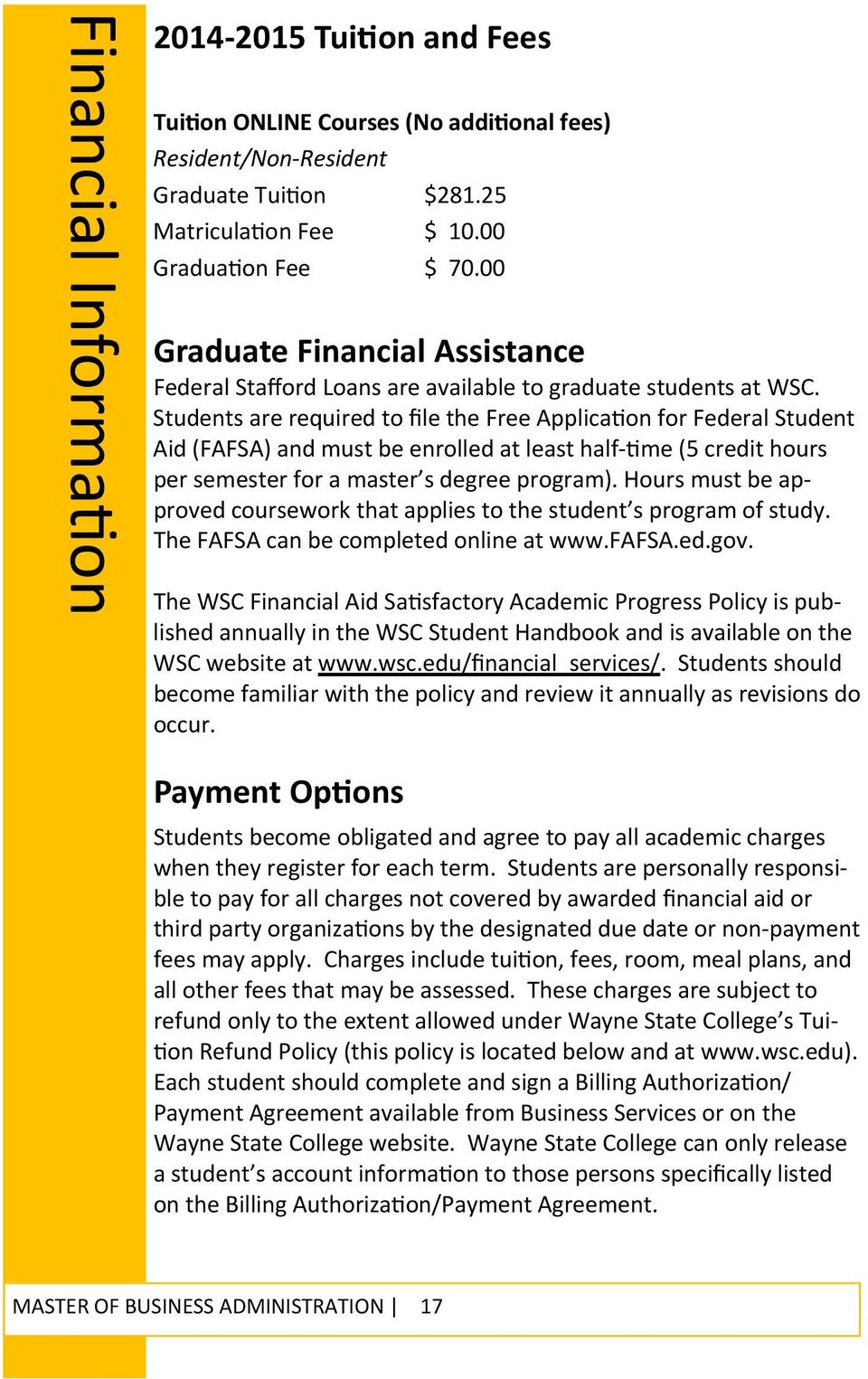 Students are required to file the Free Applica on for Federal Student Aid (FAFSA) and must be enrolled at least half me (5 credit hours per semester for a master s degree program).