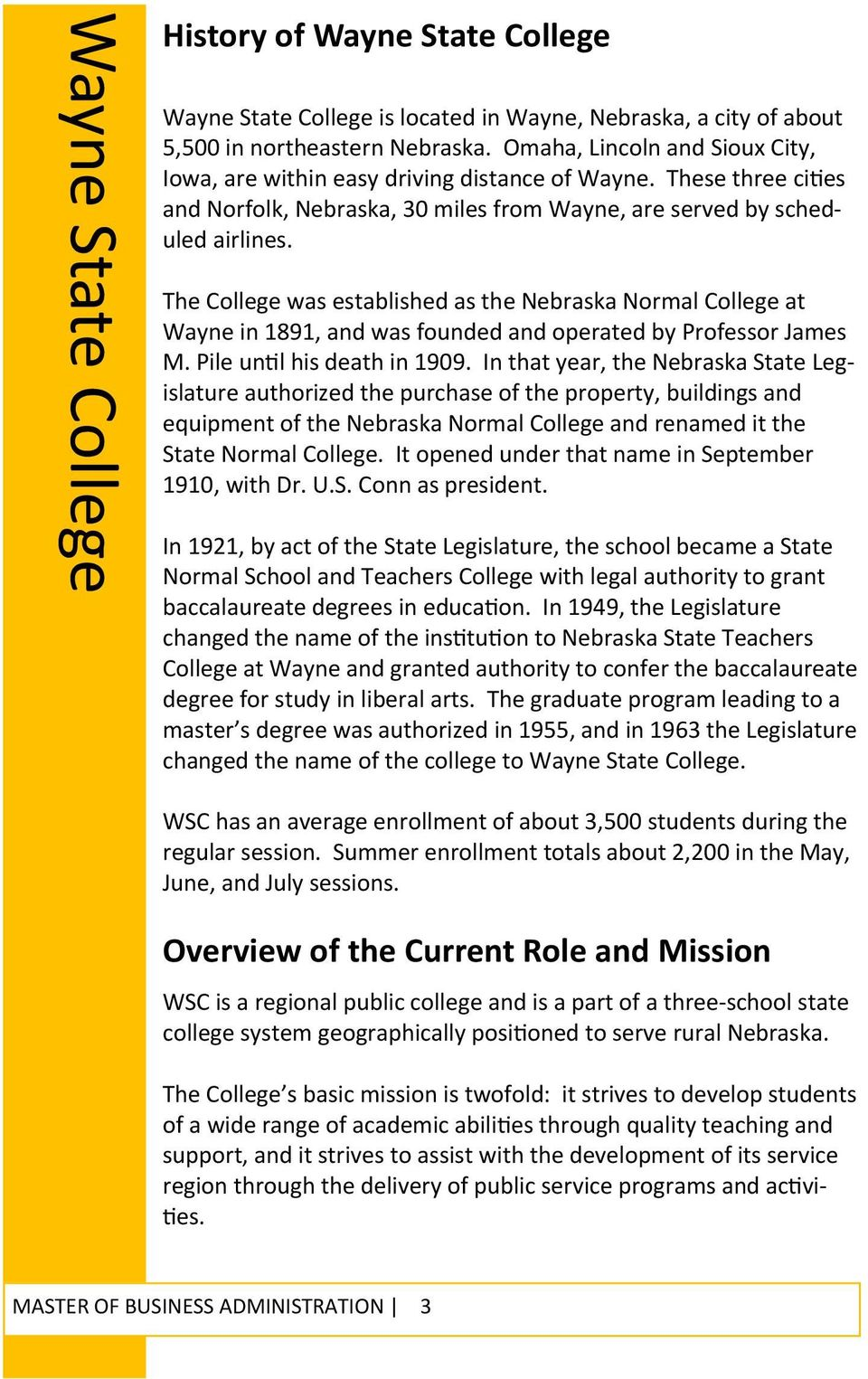 The College was established as the Nebraska Normal College at Wayne in 1891, and was founded and operated by Professor James M. Pile un l his death in 1909.