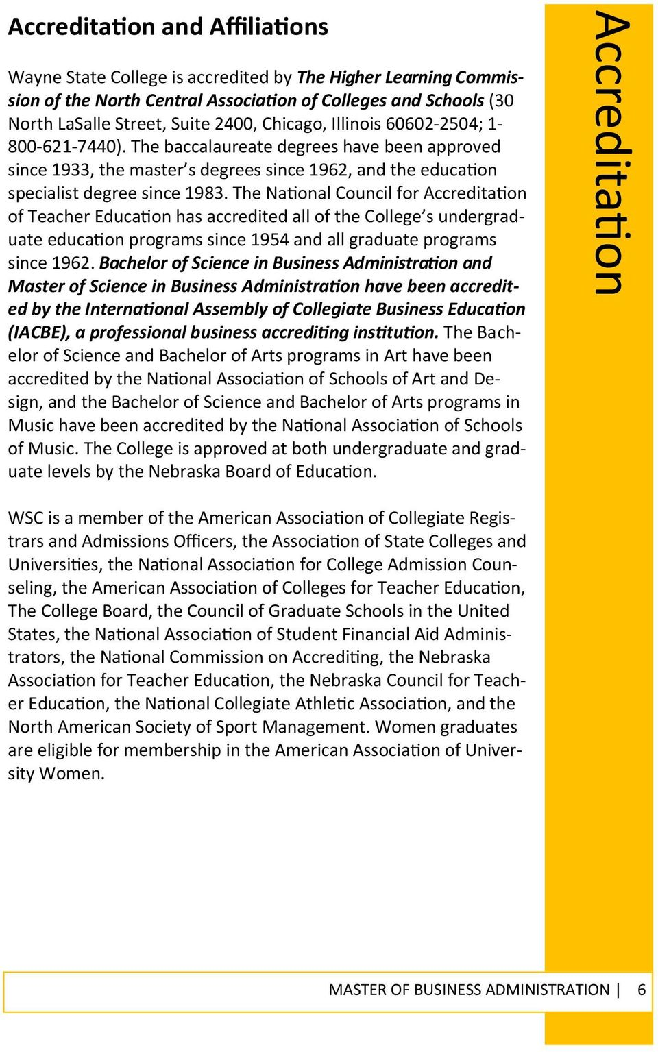 The Na onal Council for Accredita on of Teacher Educa on has accredited all of the College s undergraduate educa on programs since 1954 and all graduate programs since 1962.