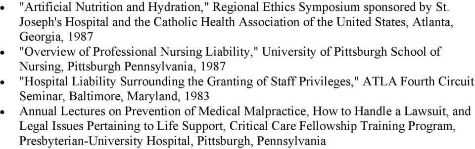 "Pittsburgh School of Nursing, Pittsburgh Pennsylvania, 1987 ""Hospital Liability Surrounding the Granting of Staff Privileges,"" ATLA Fourth Circuit Seminar,"