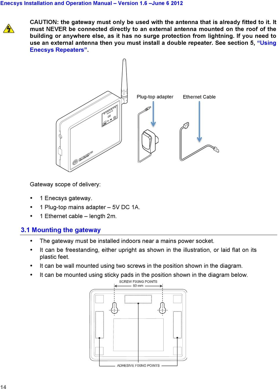 If you need to use an external antenna then you must install a double repeater. See section 5, Using Enecsys Repeaters. Plug-top adapter Ethernet Cable Gateway scope of delivery: 1 Enecsys gateway.