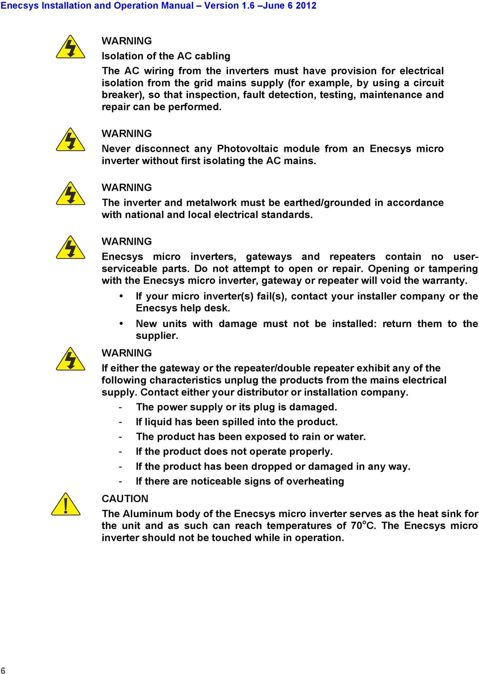 WARNING The inverter and metalwork must be earthed/grounded in accordance with national and local electrical standards.