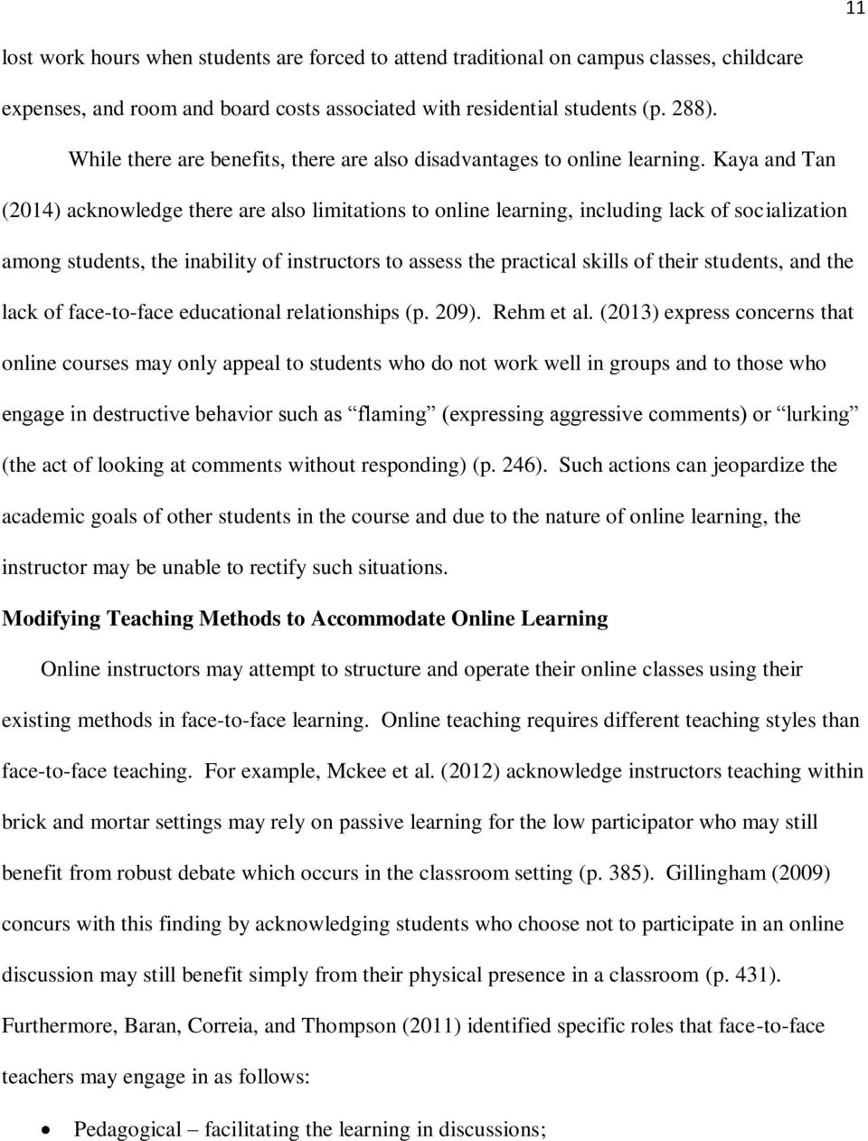 Kaya and Tan (2014) acknowledge there are also limitations to online learning, including lack of socialization among students, the inability of instructors to assess the practical skills of their