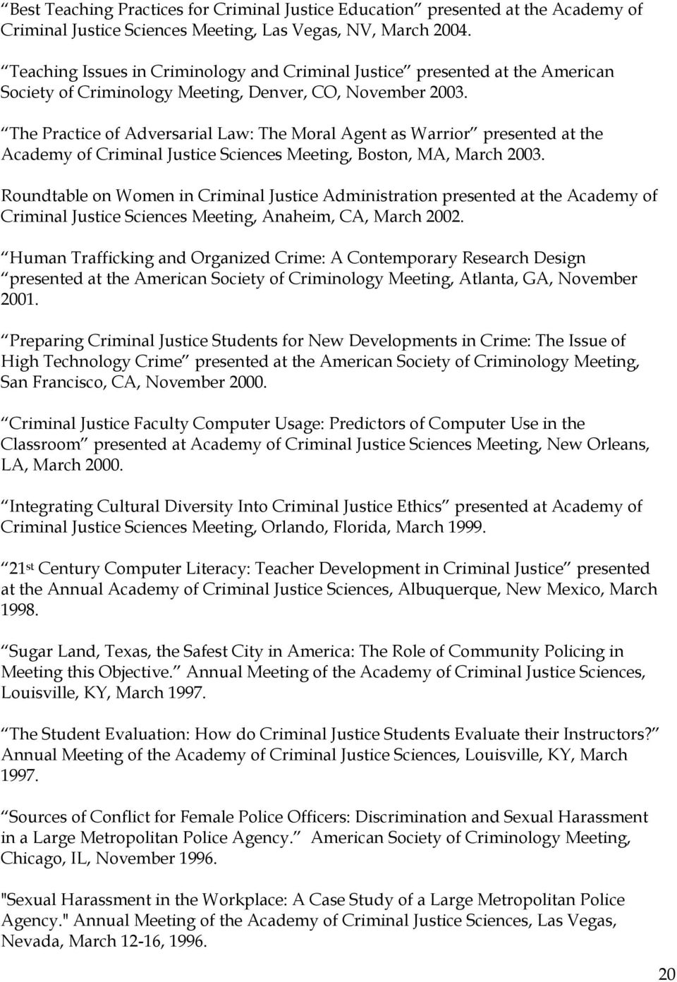 The Practice of Adversarial Law: The Moral Agent as Warrior presented at the Academy of Criminal Justice Sciences Meeting, Boston, MA, March 2003.