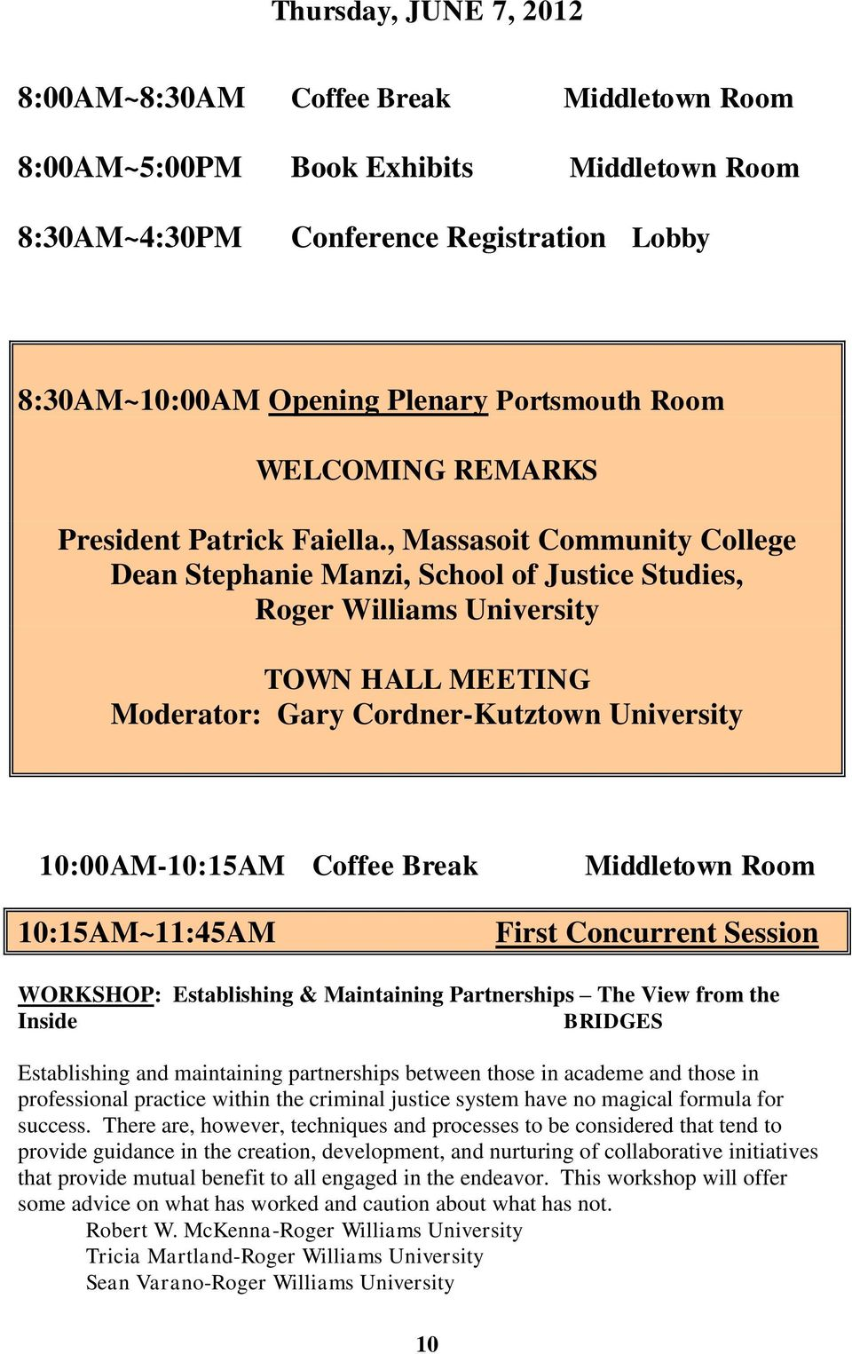 , Massasoit Community College Dean Stephanie Manzi, School of Justice Studies, Roger Williams University TOWN HALL MEETING Moderator: Gary Cordner-Kutztown University 10:00AM-10:15AM Coffee Break