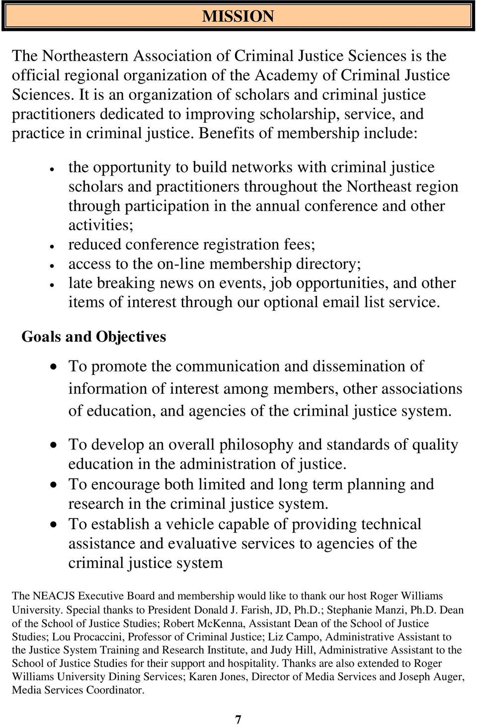 Benefits of membership include: the opportunity to build networks with criminal justice scholars and practitioners throughout the Northeast region through participation in the annual conference and