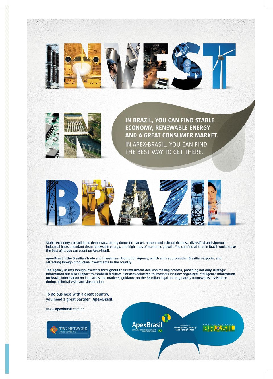growth. You can find all that in Brazil. And to take the best of it, you can count on Apex-Brasil.