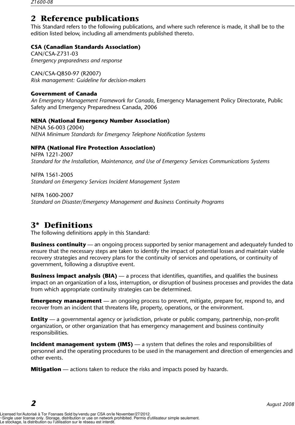 CSA (Canadian Standards Association) CAN/CSA-Z731-03 Emergency preparedness and response CAN/CSA-Q850-97 (R2007) Risk management: Guideline for decision-makers Government of Canada An Emergency