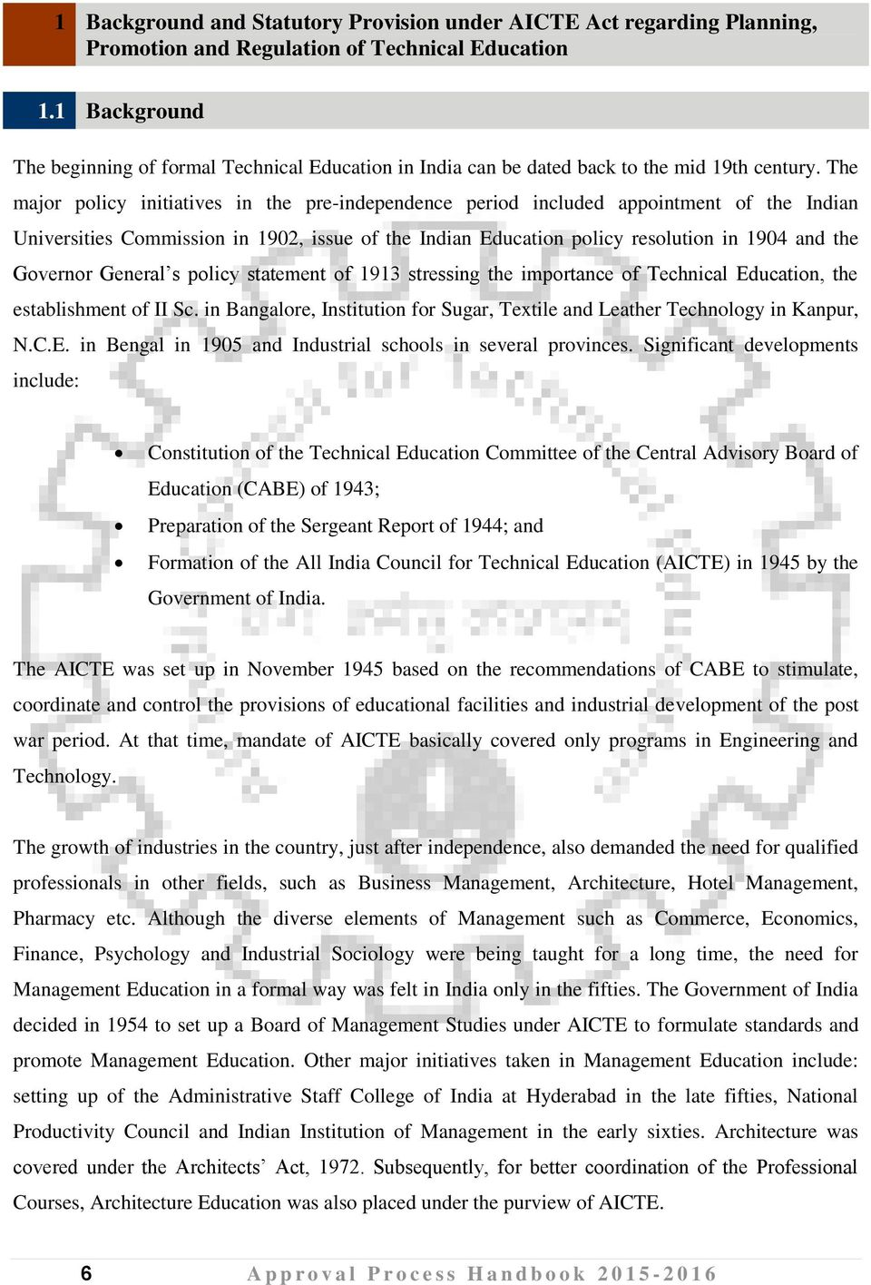 The major policy initiatives in the pre-independence period included appointment of the Indian Universities Commission in 1902, issue of the Indian Education policy resolution in 1904 and the