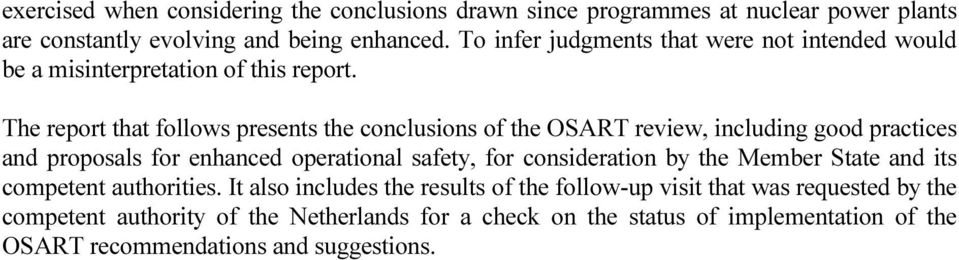 The report that follows presents the conclusions of the OSART review, including good practices and proposals for enhanced operational safety, for consideration