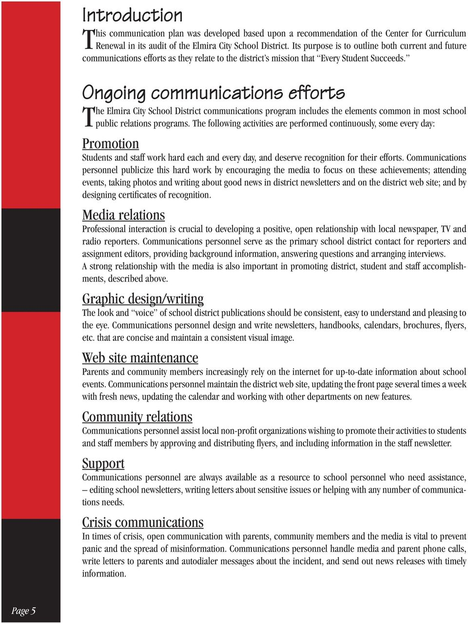 Ongoing communications efforts The Elmira City School District communications program includes the elements common in most school public relations programs.